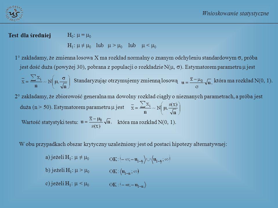 Wnioskowanie statystyczne Test dla średniej 1° zakładamy, że zmienna losowa X ma rozkład normalny o znanym odchyleniu standardowym próba jest dość duż