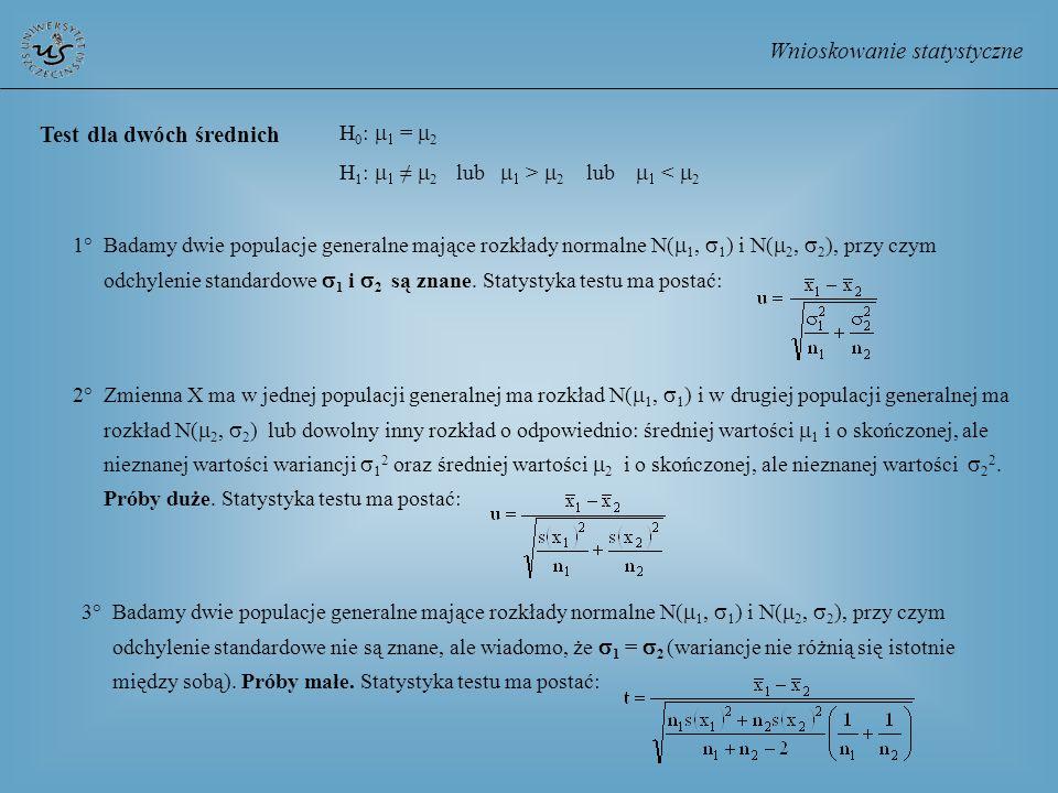Wnioskowanie statystyczne Test dla dwóch średnich H 0 : = 2 H 1 : 2 lub > 2 lub < 2 1° Badamy dwie populacje generalne mające rozkłady normalne N( 1,