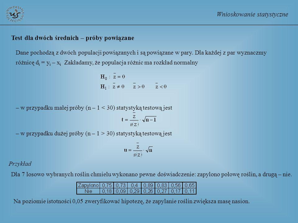 Wnioskowanie statystyczne Test dla dwóch średnich – próby powiązane Dane pochodzą z dwóch populacji powiązanych i są powiązane w pary. Dla każdej z pa
