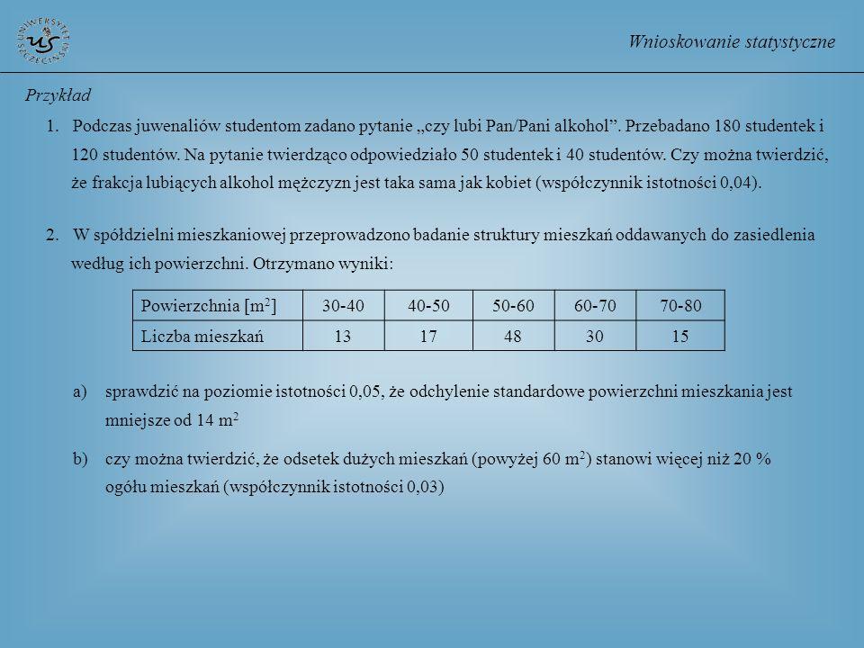 Wnioskowanie statystyczne Powierzchnia [m 2 ]30-4040-5050-6060-7070-80 Liczba mieszkań1317483015 2. W spółdzielni mieszkaniowej przeprowadzono badanie