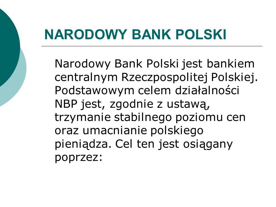 NARODOWY BANK POLSKI Narodowy Bank Polski jest bankiem centralnym Rzeczpospolitej Polskiej. Podstawowym celem działalności NBP jest, zgodnie z ustawą,