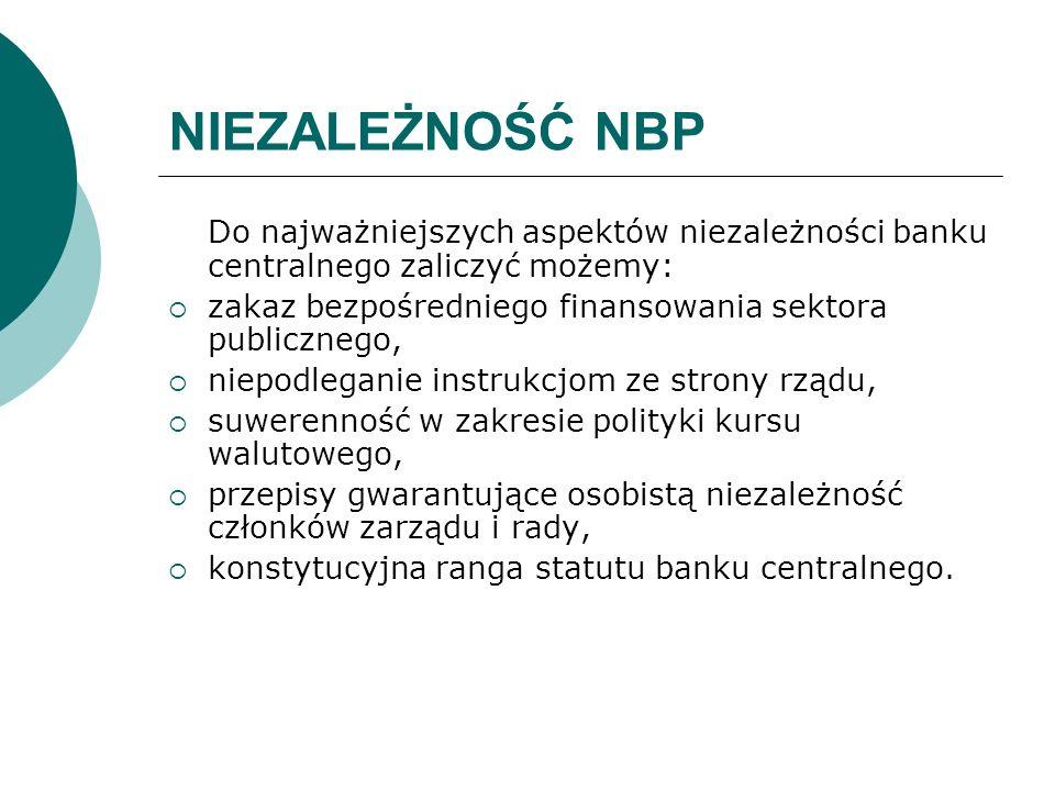 NIEZALEŻNOŚĆ NBP Do najważniejszych aspektów niezależności banku centralnego zaliczyć możemy: zakaz bezpośredniego finansowania sektora publicznego, n