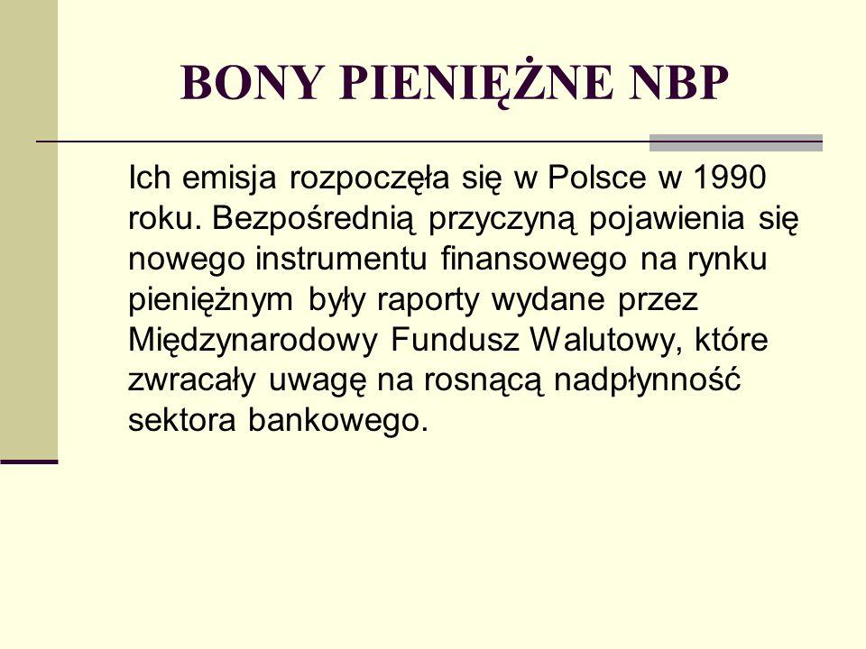 BONY PIENIĘŻNE NBP Obecnie NBP emituje bony w postaci zdematerializowanej o wartości nominalnej 10.000 zł z terminem wykupu 1-, 7-, 14-, 28-, 91-, 182-, 273-, 364-dniowym, liczonym od terminu zapłaty za bony.