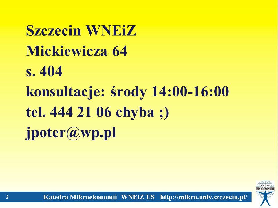 Katedra Mikroekonomii WNEiZ US http://mikro.univ.szczecin.pl/ 2 Szczecin WNEiZ Mickiewicza 64 s. 404 konsultacje: środy 14:00-16:00 tel. 444 21 06 chy