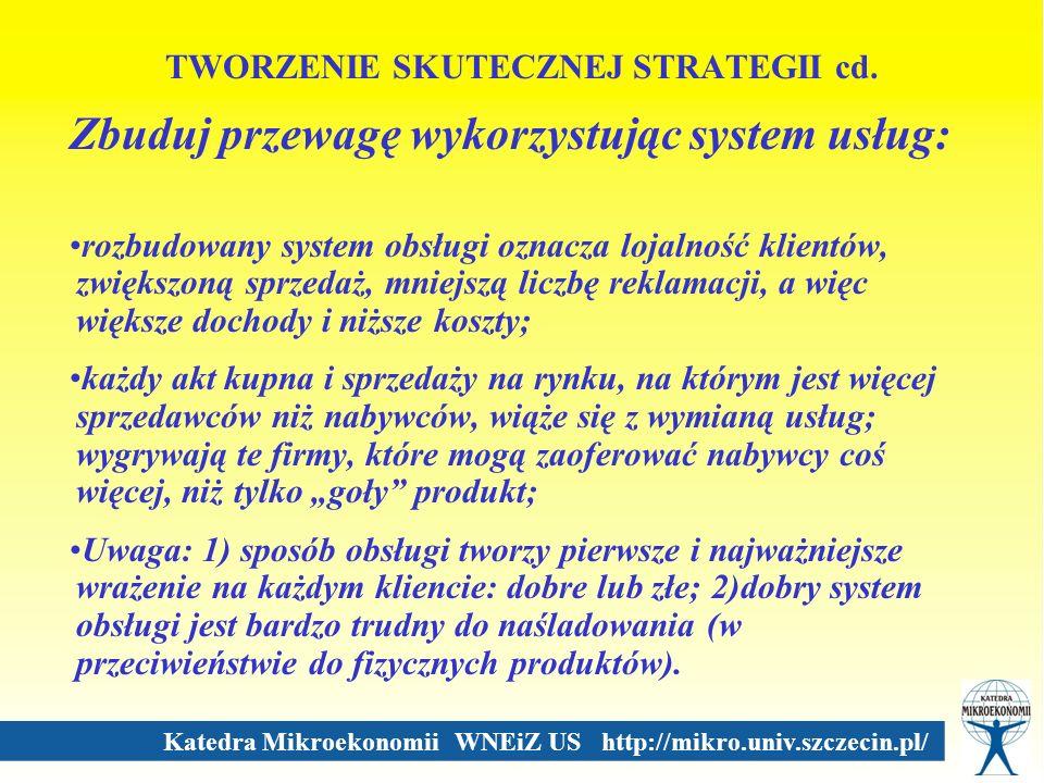 Katedra Mikroekonomii WNEiZ US http://mikro.univ.szczecin.pl/ TWORZENIE SKUTECZNEJ STRATEGII cd. Zbuduj przewagę wykorzystując system usług: rozbudowa