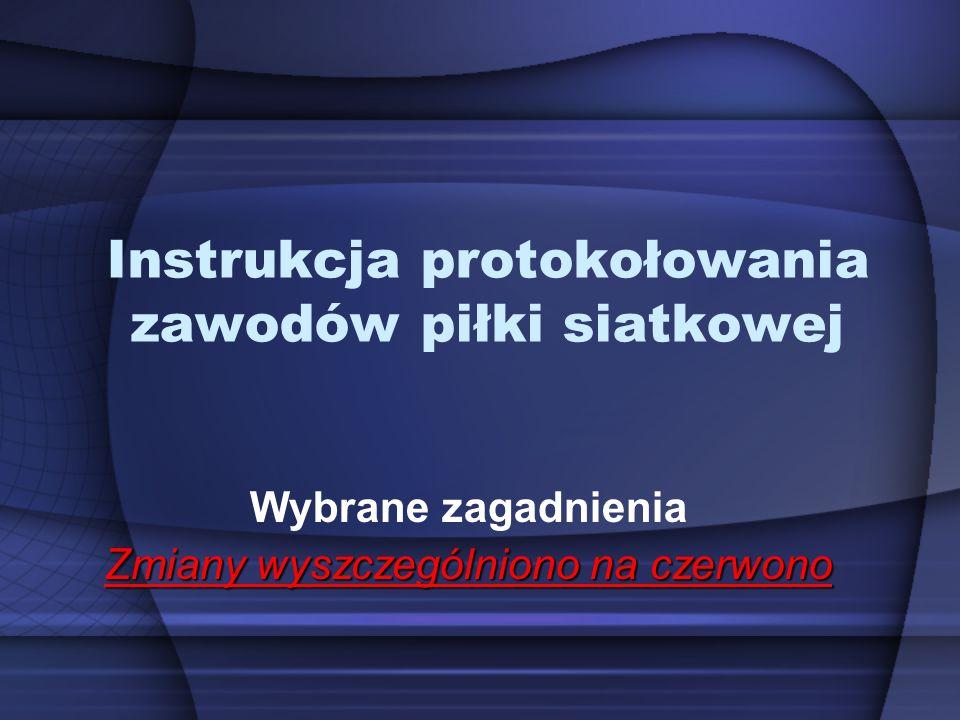 Instrukcja protokołowania zawodów piłki siatkowej Wybrane zagadnienia Zmiany wyszczególniono na czerwono