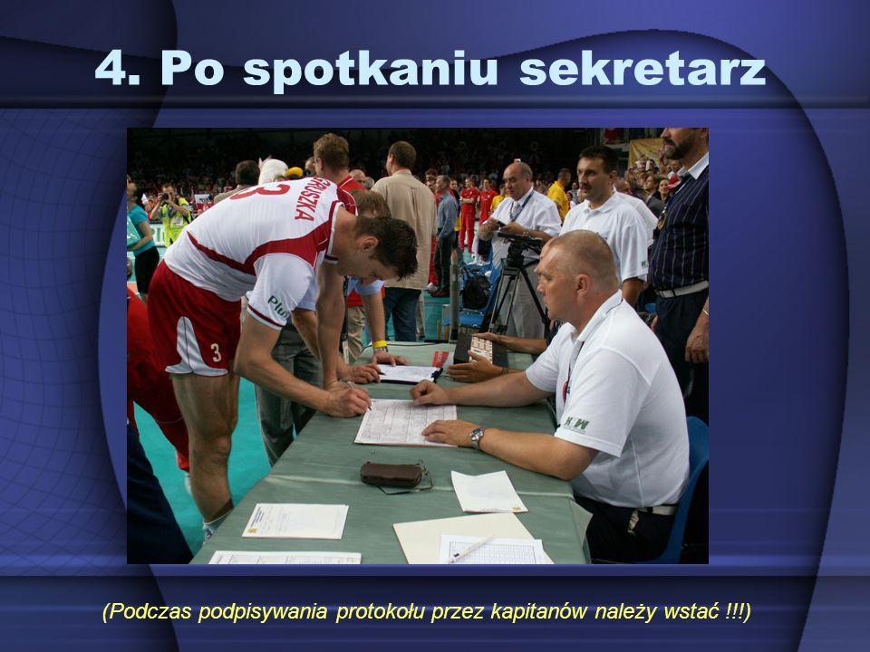 4. Po spotkaniu sekretarz (Podczas podpisywania protokołu przez kapitanów należy wstać !!!)