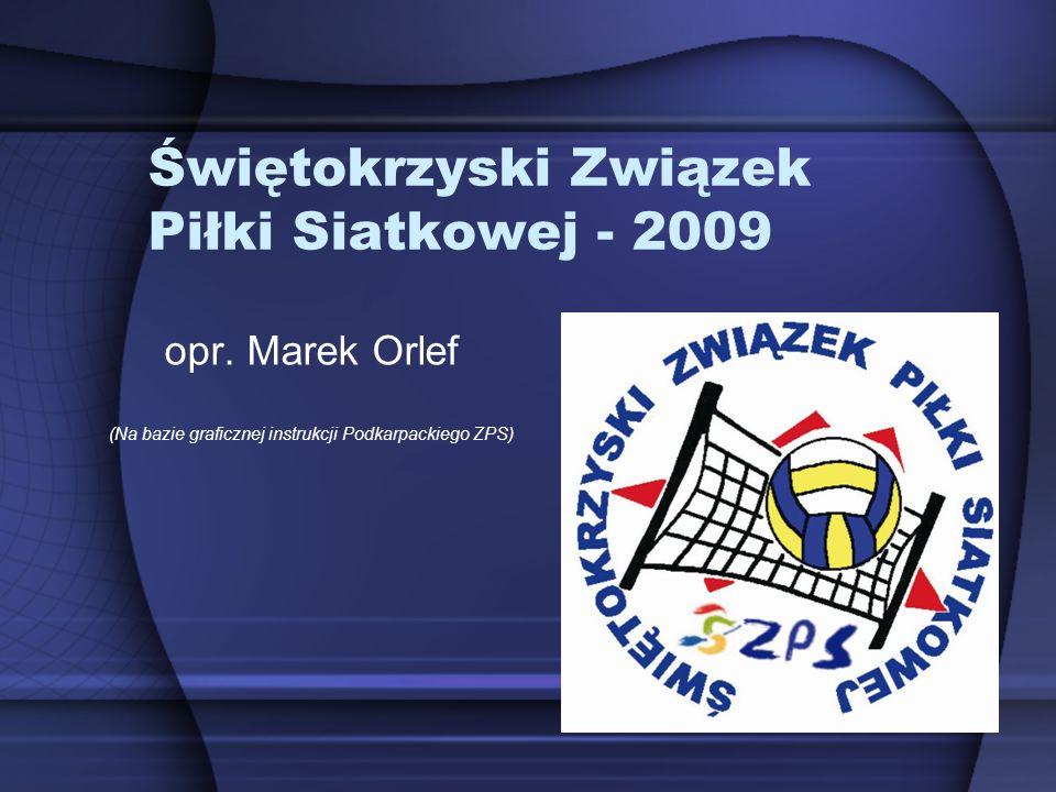 opr. Marek Orlef (Na bazie graficznej instrukcji Podkarpackiego ZPS) Świętokrzyski Związek Piłki Siatkowej - 2009