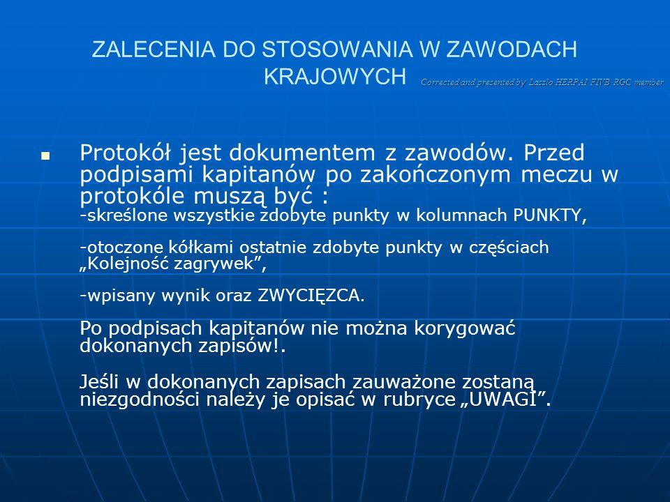 Corrected and presented b y Laszlo HERPAI FIVB RGC member 10.ZAKOŃCZENIE MECZU (cd.) Kompletnie wypełniony protokół musi być podpisany przez : As yste