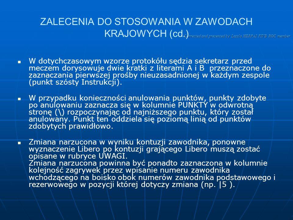 Corrected and presented b y Laszlo HERPAI FIVB RGC member ZALECENIA DO STOSOWANIA W ZAWODACH KRAJOWYCH (cd.) Drugi Libero w dotychczas stosowanym prot