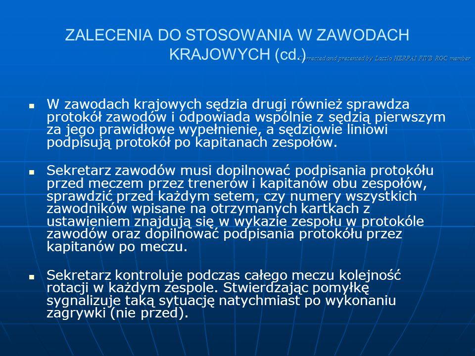 Corrected and presented b y Laszlo HERPAI FIVB RGC member ZALECENIA DO STOSOWANIA W ZAWODACH KRAJOWYCH (cd.) W dotychczasowym wzorze protokółu sędzia