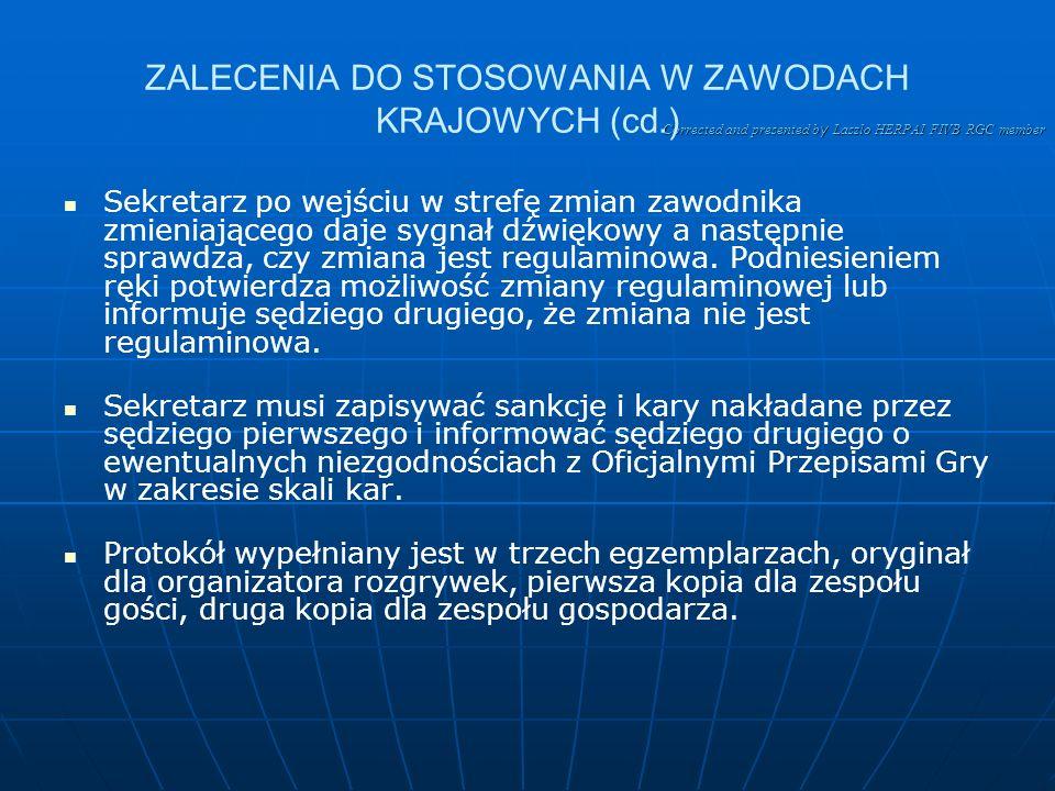Corrected and presented b y Laszlo HERPAI FIVB RGC member ZALECENIA DO STOSOWANIA W ZAWODACH KRAJOWYCH (cd.) W zawodach krajowych sędzia drugi również