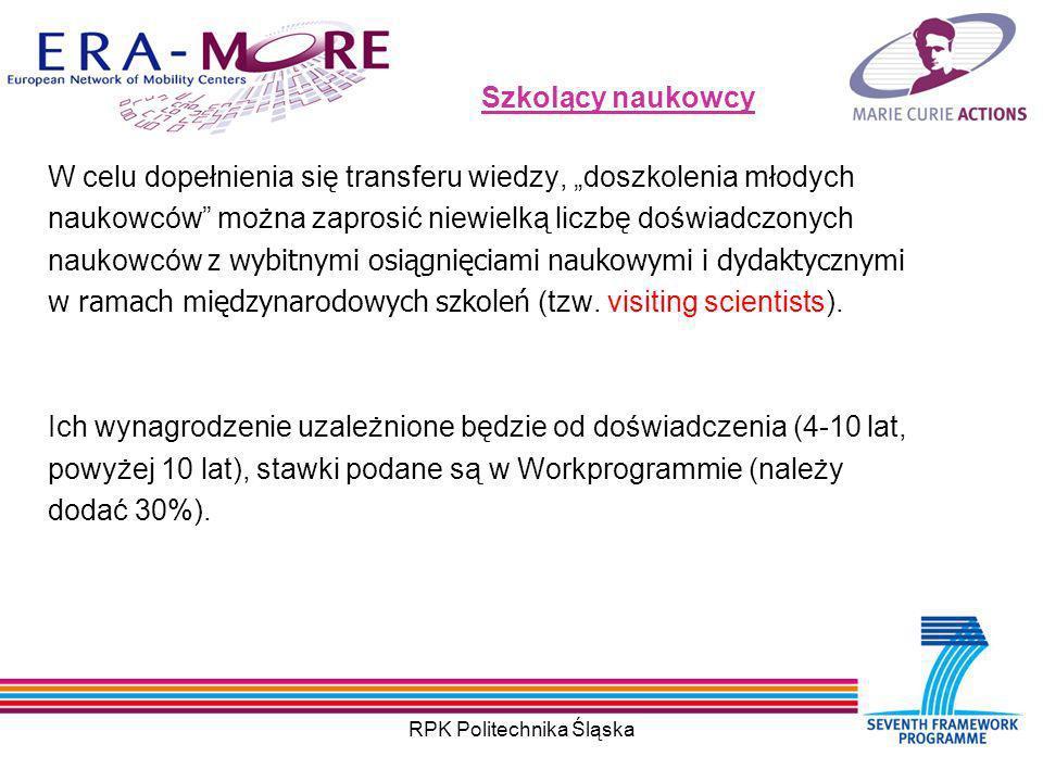 RPK Politechnika Śląska Szkolący naukowcy W celu dopełnienia się transferu wiedzy, doszkolenia młodych naukowców można zaprosić niewielką liczbę doświadczonych naukowców z wybitnymi osiągnięciami naukowymi i dydaktycznymi w ramach międzynarodowych szkoleń (tzw.
