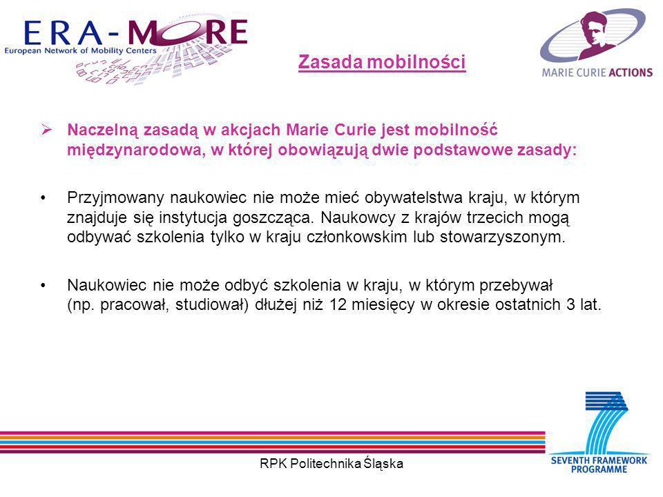 RPK Politechnika Śląska Zasada mobilności Naczelną zasadą w akcjach Marie Curie jest mobilność międzynarodowa, w której obowiązują dwie podstawowe zasady: Przyjmowany naukowiec nie może mieć obywatelstwa kraju, w którym znajduje się instytucja goszcząca.