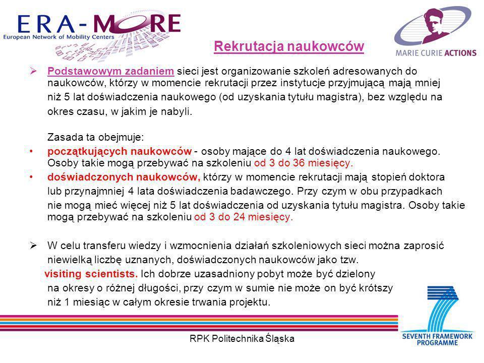 RPK Politechnika Śląska Rekrutacja naukowców Podstawowym zadaniem sieci jest organizowanie szkoleń adresowanych do naukowców, którzy w momencie rekrutacji przez instytucje przyjmującą mają mniej niż 5 lat doświadczenia naukowego (od uzyskania tytułu magistra), bez względu na okres czasu, w jakim je nabyli.