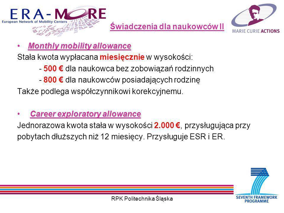 RPK Politechnika Śląska Świadczenia dla naukowców II Monthly mobility allowanceMonthly mobility allowance Stała kwota wypłacana miesięcznie w wysokości: - 500 dla naukowca bez zobowiązań rodzinnych - 800 dla naukowców posiadających rodzinę Także podlega współczynnikowi korekcyjnemu.