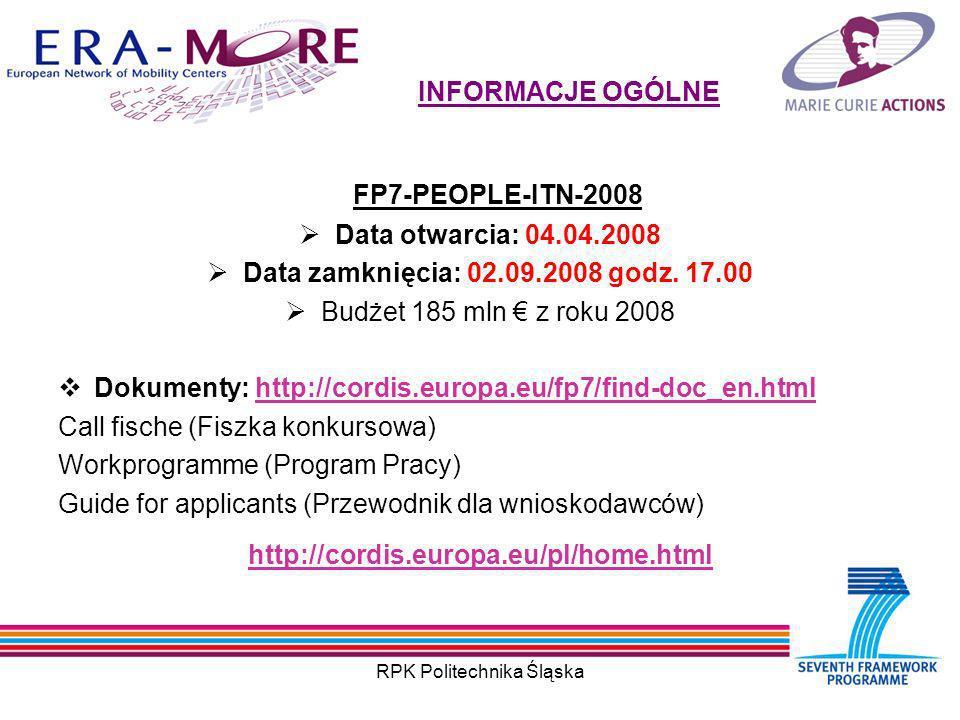 RPK Politechnika Śląska INFORMACJE OGÓLNE FP7-PEOPLE-ITN-2008 Data otwarcia: 04.04.2008 Data zamknięcia: 02.09.2008 godz.