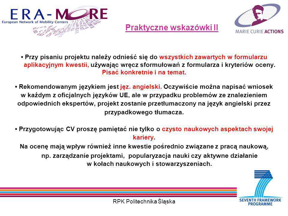 RPK Politechnika Śląska Praktyczne wskazówki II Przy pisaniu projektu należy odnieść się do wszystkich zawartych w formularzu aplikacyjnym kwestii, używając wręcz sformułowań z formularza i kryteriów oceny.