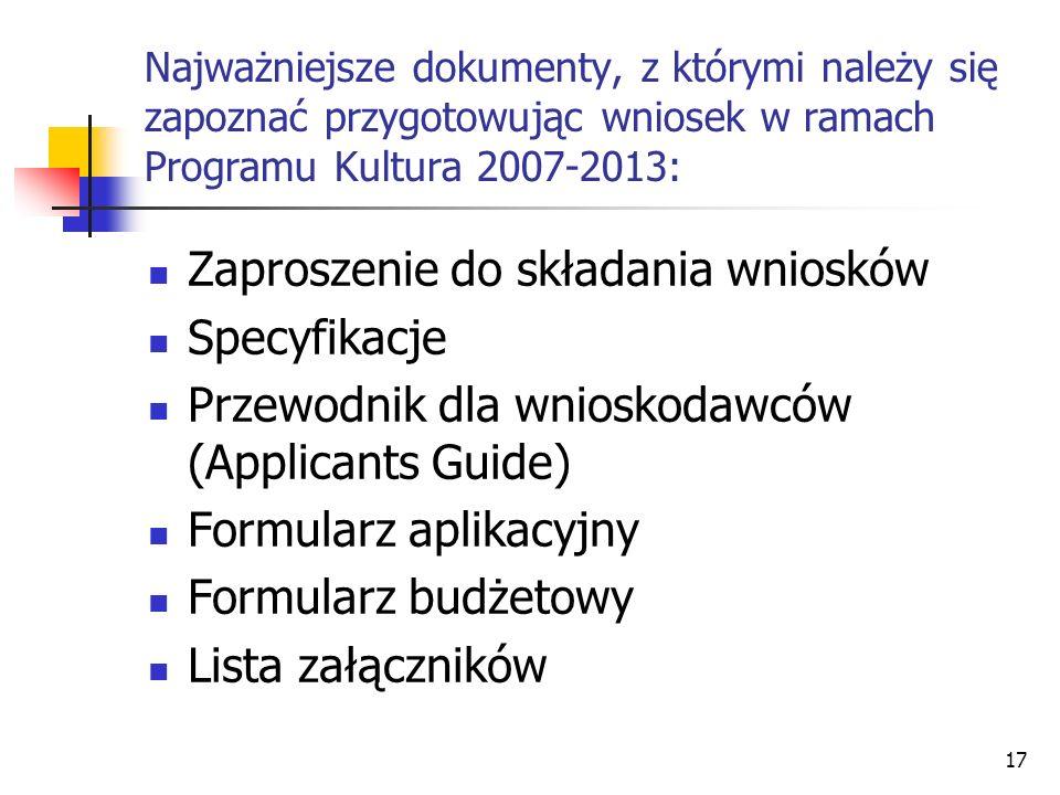 17 Najważniejsze dokumenty, z którymi należy się zapoznać przygotowując wniosek w ramach Programu Kultura 2007-2013: Zaproszenie do składania wniosków