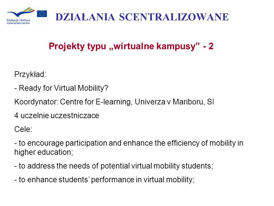 DZIAŁANIA SCENTRALIZOWANE Projekty typu wirtualne kampusy - 2 Przykład: - Ready for Virtual Mobility? Koordynator: Centre for E-learning, Univerza v M