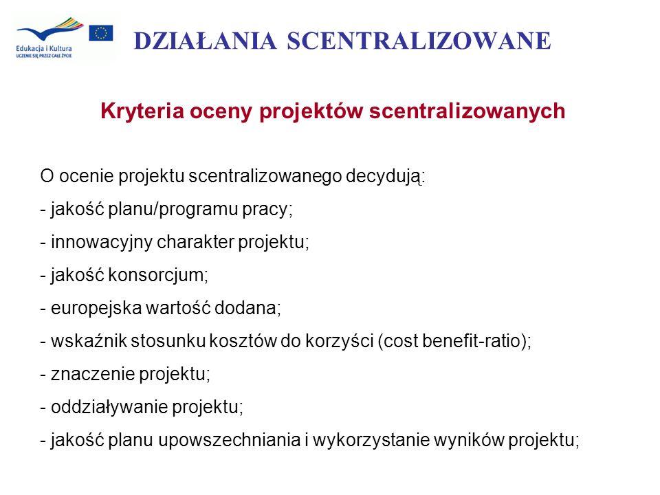 DZIAŁANIA SCENTRALIZOWANE Kryteria oceny projektów scentralizowanych O ocenie projektu scentralizowanego decydują: - jakość planu/programu pracy; - in