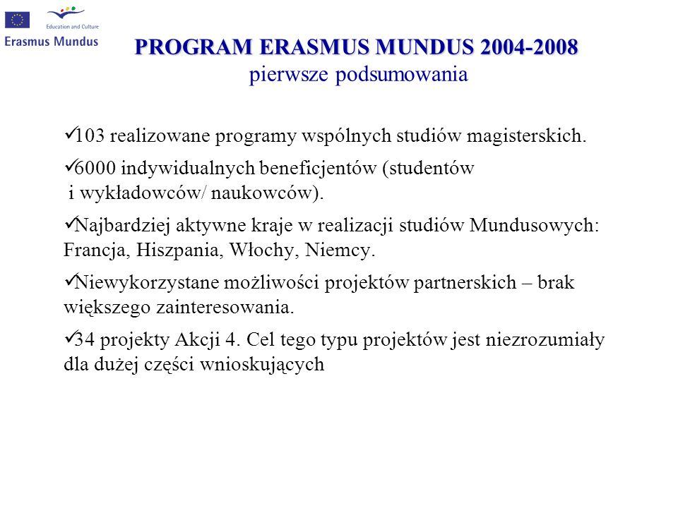 PROGRAM ERASMUS MUNDUS 2004-2008 PROGRAM ERASMUS MUNDUS 2004-2008 pierwsze podsumowania 103 realizowane programy wspólnych studiów magisterskich. 6000
