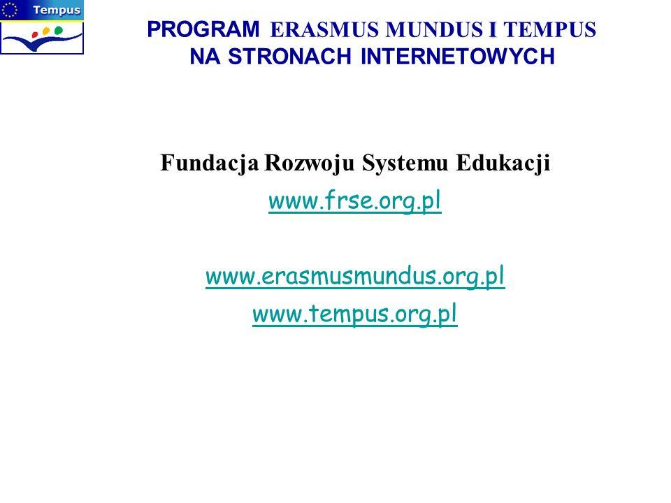 I PROGRAM ERASMUS MUNDUS I TEMPUS NA STRONACH INTERNETOWYCH Fundacja Rozwoju Systemu Edukacji www.frse.org.pl www.erasmusmundus.org.pl www.tempus.org.