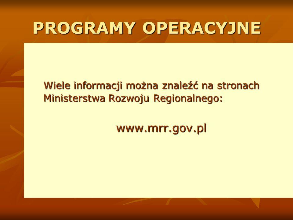 PROGRAMY OPERACYJNE Wiele informacji można znaleźć na stronach Ministerstwa Rozwoju Regionalnego: www.mrr.gov.pl