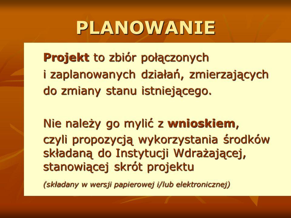 PLANOWANIE Projekt to zbiór połączonych i zaplanowanych działań, zmierzających do zmiany stanu istniejącego.