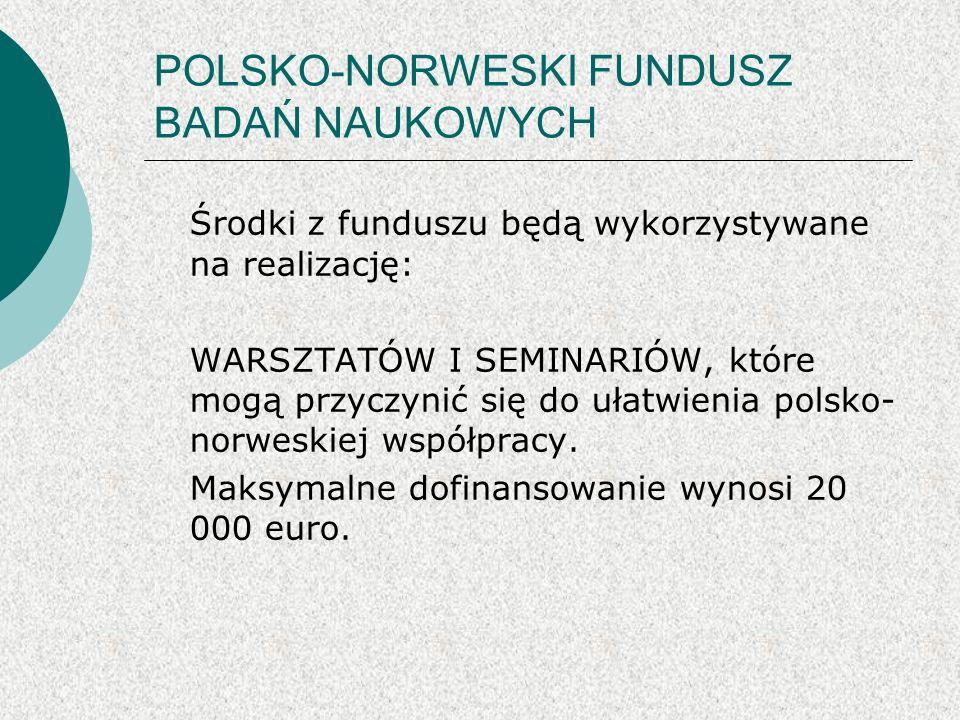 POLSKO-NORWESKI FUNDUSZ BADAŃ NAUKOWYCH Środki z funduszu będą wykorzystywane na realizację: WARSZTATÓW I SEMINARIÓW, które mogą przyczynić się do ułatwienia polsko- norweskiej współpracy.