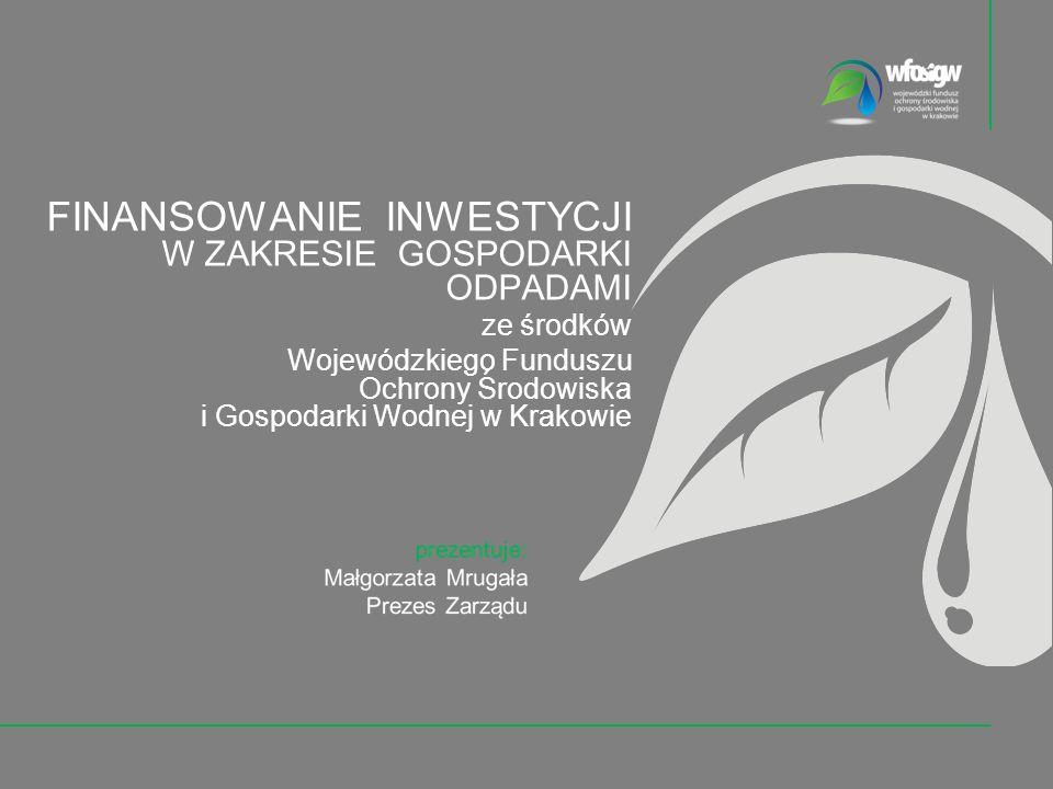 FINANSOWANIE INWESTYCJI W ZAKRESIE GOSPODARKI ODPADAMI ze środków Wojewódzkiego Funduszu Ochrony Środowiska i Gospodarki Wodnej w Krakowie