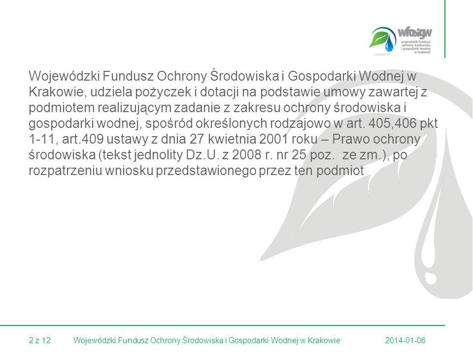 13 z 122014-01-06Wojewódzki Fundusz Ochrony Środowiska i Gospodarki Wodnej w Krakowie dotacja Na zadania inwestycyjne związane z ochroną środowiska wynikające z działalności statutowej jednostek samorządowych szczebla wojewódzkiego – do 65% kosztów kwalifikowanych