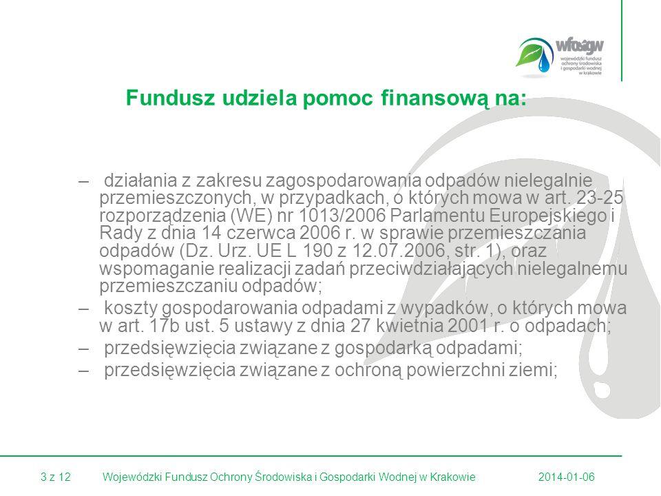 3 z 122014-01-06Wojewódzki Fundusz Ochrony Środowiska i Gospodarki Wodnej w Krakowie Fundusz udziela pomoc finansową na: – działania z zakresu zagospodarowania odpadów nielegalnie przemieszczonych, w przypadkach, o których mowa w art.