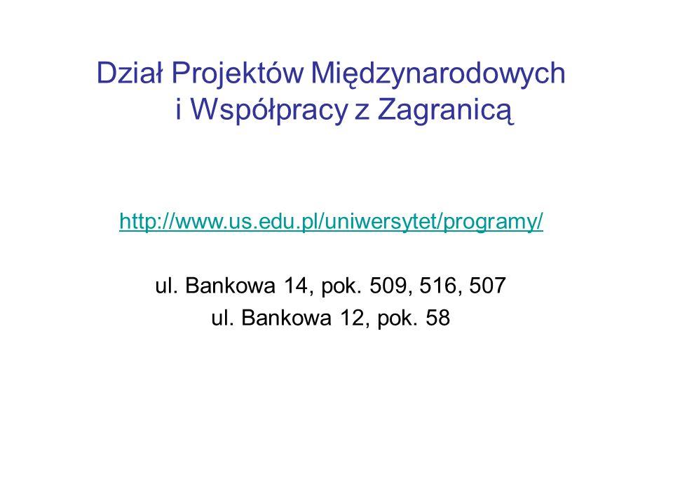Dział Projektów Międzynarodowych i Współpracy z Zagranicą http://www.us.edu.pl/uniwersytet/programy/ ul.