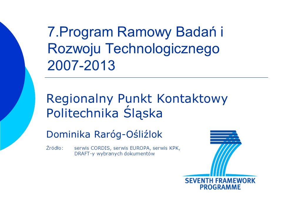 Regionalny Punkt Kontaktowy Co to jest 7.Program Ramowy główny mechanizm UE mający na celu finansowanie badań naukowych w Europie budżet to 53,2 mld EURO wzrost o 41% w porównaniu z 6.PR przy kosztach z 2004 r.