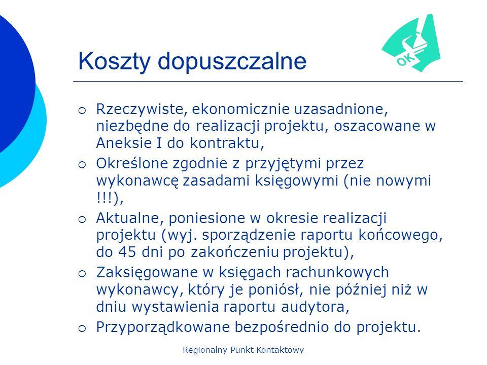 Regionalny Punkt Kontaktowy Koszty dopuszczalne Rzeczywiste, ekonomicznie uzasadnione, niezbędne do realizacji projektu, oszacowane w Aneksie I do kontraktu, Określone zgodnie z przyjętymi przez wykonawcę zasadami księgowymi (nie nowymi !!!), Aktualne, poniesione w okresie realizacji projektu (wyj.