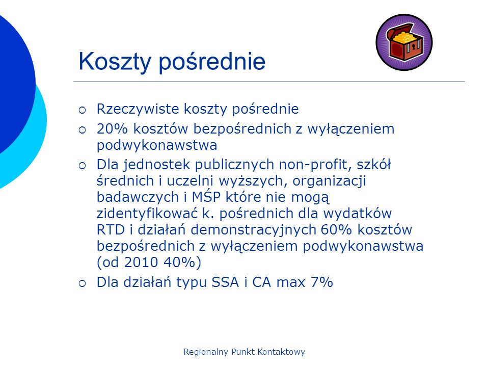 Regionalny Punkt Kontaktowy Koszty pośrednie Rzeczywiste koszty pośrednie 20% kosztów bezpośrednich z wyłączeniem podwykonawstwa Dla jednostek publicz