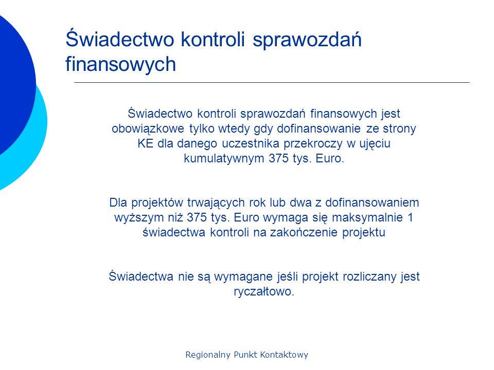 Regionalny Punkt Kontaktowy Świadectwo kontroli sprawozdań finansowych jest obowiązkowe tylko wtedy gdy dofinansowanie ze strony KE dla danego uczestnika przekroczy w ujęciu kumulatywnym 375 tys.