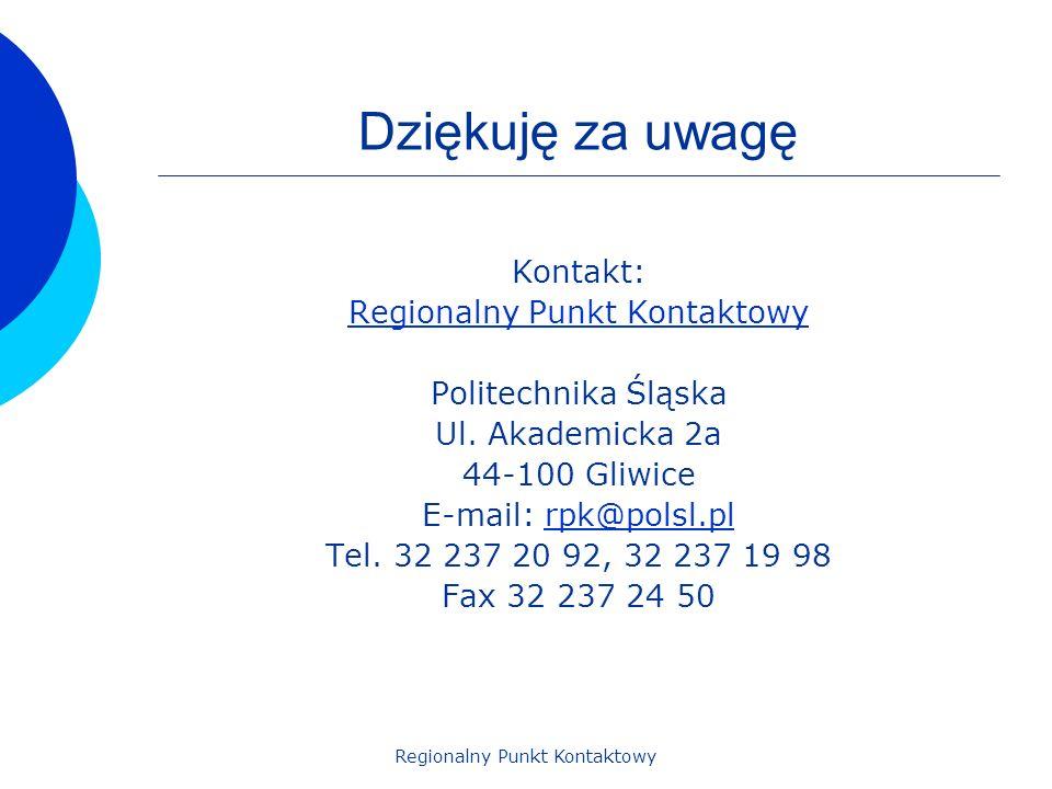 Regionalny Punkt Kontaktowy Dziękuję za uwagę Kontakt: Regionalny Punkt Kontaktowy Politechnika Śląska Ul. Akademicka 2a 44-100 Gliwice E-mail: rpk@po