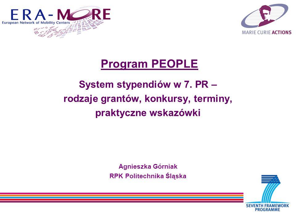Program PEOPLE System stypendiów w 7. PR – rodzaje grantów, konkursy, terminy, praktyczne wskazówki Agnieszka Górniak RPK Politechnika Śląska