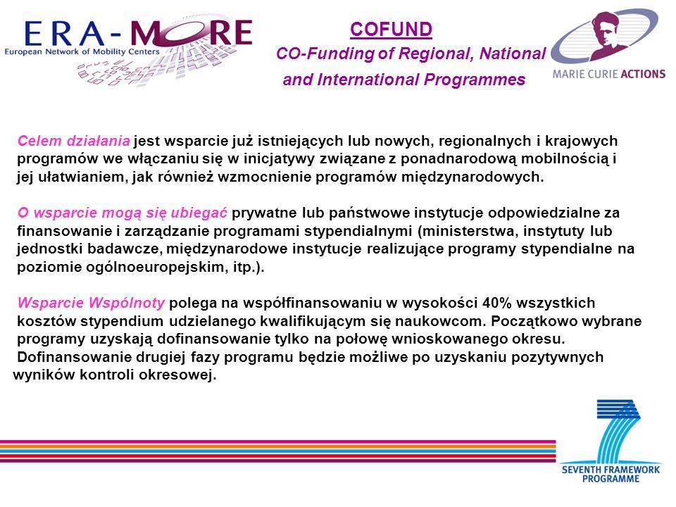 COFUND CO-Funding of Regional, National and International Programmes Celem działania jest wsparcie już istniejących lub nowych, regionalnych i krajowych programów we włączaniu się w inicjatywy związane z ponadnarodową mobilnością i jej ułatwianiem, jak również wzmocnienie programów międzynarodowych.