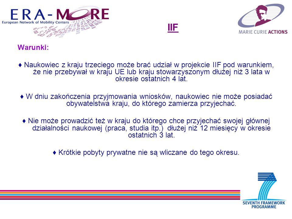 IIF Warunki: Naukowiec z kraju trzeciego może brać udział w projekcie IIF pod warunkiem, że nie przebywał w kraju UE lub kraju stowarzyszonym dłużej niż 3 lata w okresie ostatnich 4 lat.