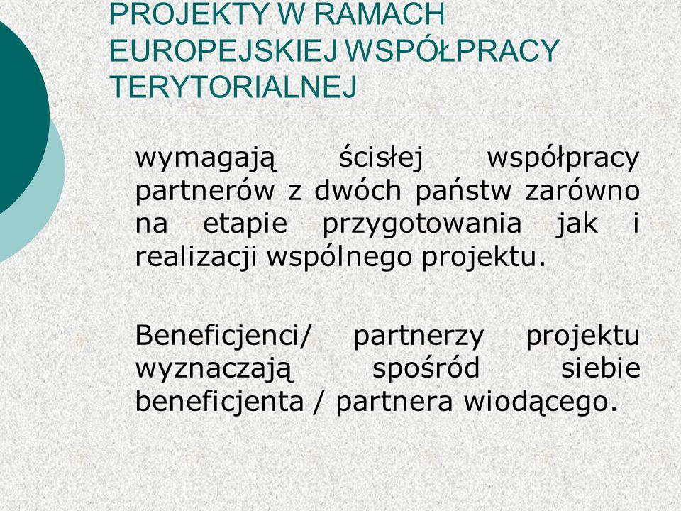 PROJEKTY W RAMACH EUROPEJSKIEJ WSPÓŁPRACY TERYTORIALNEJ wymagają ścisłej współpracy partnerów z dwóch państw zarówno na etapie przygotowania jak i realizacji wspólnego projektu.