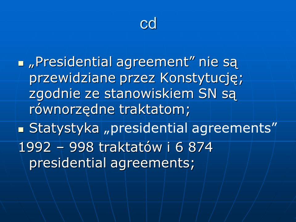 cd Presidential agreement nie są przewidziane przez Konstytucję; zgodnie ze stanowiskiem SN są równorzędne traktatom; Presidential agreement nie są pr