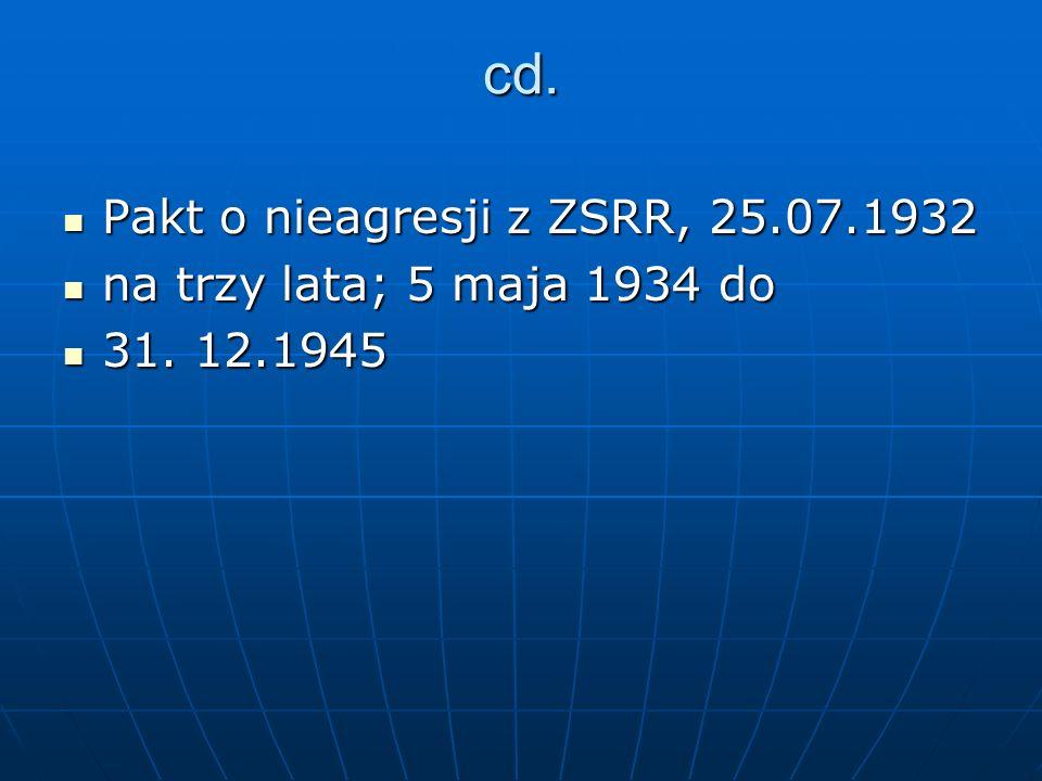 cd. Pakt o nieagresji z ZSRR, 25.07.1932 Pakt o nieagresji z ZSRR, 25.07.1932 na trzy lata; 5 maja 1934 do na trzy lata; 5 maja 1934 do 31. 12.1945 31