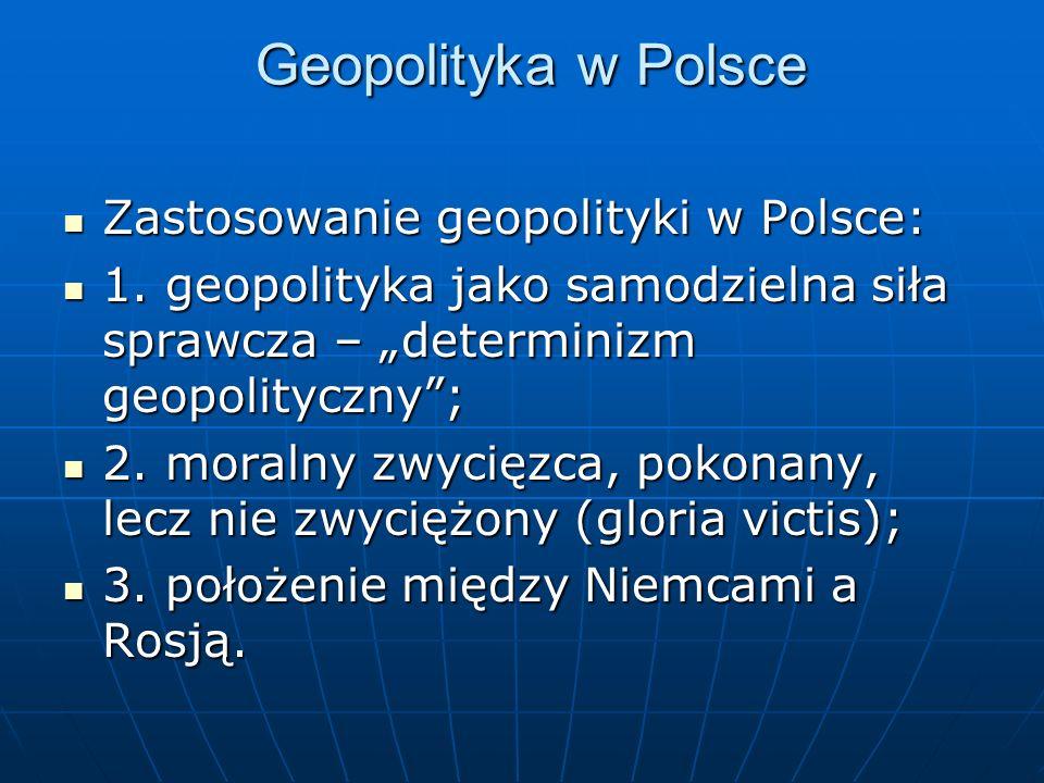 Geopolityka w Polsce Zastosowanie geopolityki w Polsce: Zastosowanie geopolityki w Polsce: 1. geopolityka jako samodzielna siła sprawcza – determinizm