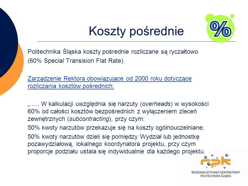 16 Koszty pośrednie Politechnika Śląska koszty pośrednie rozliczane są ryczałtowo (60% Special Transision Flat Rate). Zarządzenie Rektora obowiązujące