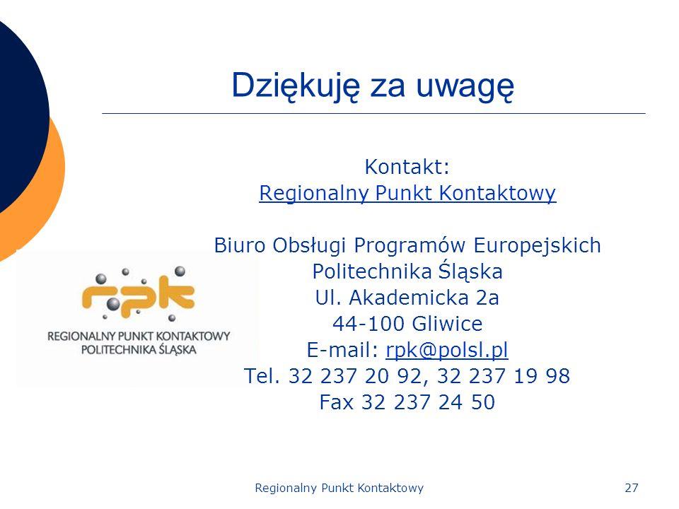27Regionalny Punkt Kontaktowy Dziękuję za uwagę Kontakt: Regionalny Punkt Kontaktowy Biuro Obsługi Programów Europejskich Politechnika Śląska Ul. Akad
