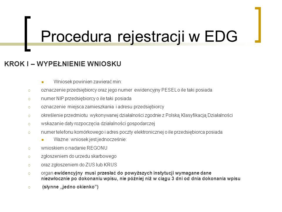 Procedura rejestracji w EDG Wniosek powinien zawierać min: oznaczenie przedsiębiorcy oraz jego numer ewidencyjny PESEL o ile taki posiada numer NIP pr
