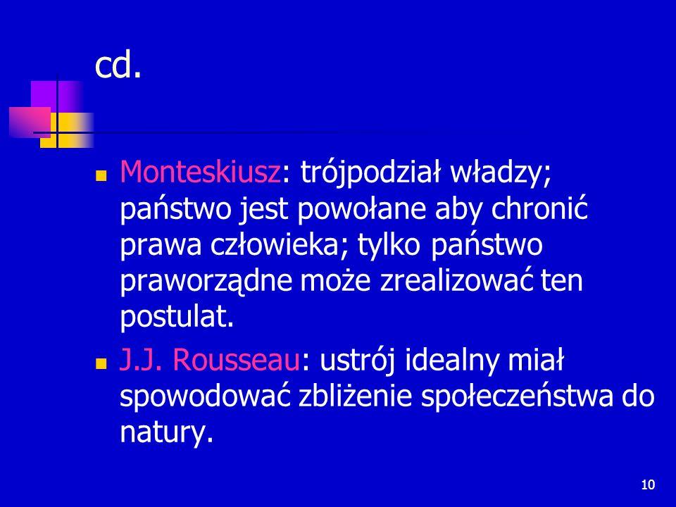 10 cd. Monteskiusz: trójpodział władzy; państwo jest powołane aby chronić prawa człowieka; tylko państwo praworządne może zrealizować ten postulat. J.
